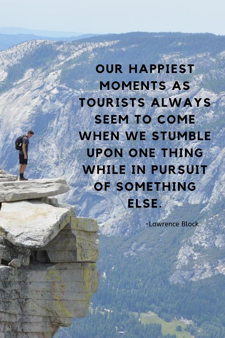 Inspiring quote about travel and tourism - Our happiest moments as tourists always seem to come when we stumble upon one thing while in pursuit of something else.