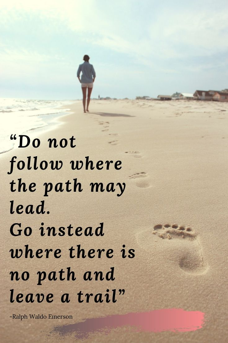 Travel quotes about adventure and exploring: Do not follow where the path may lead. Go instead where there is no path and leave a trail