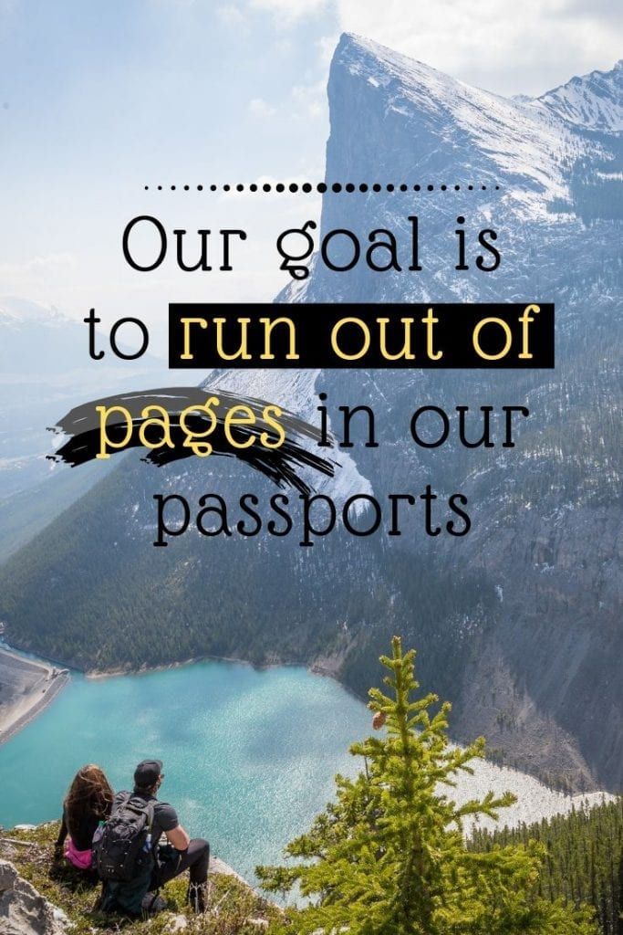 Our goal is to run out of pages in our passports