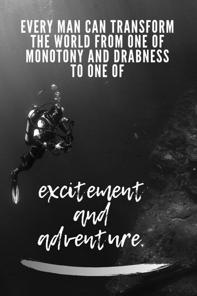 Travel and adventure quotes - Every man can transform the world from one of monotony and drabness to one of excitement and adventure.