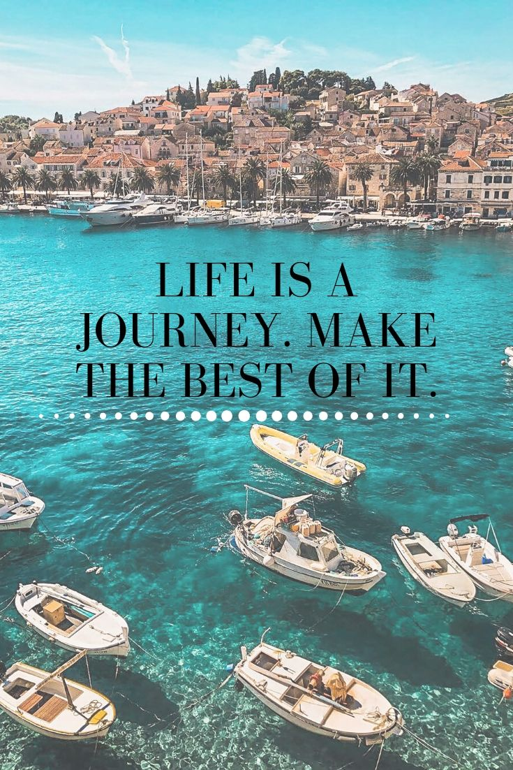 Quotes about Journey and Travel - Life is a journey. Make the best of it.
