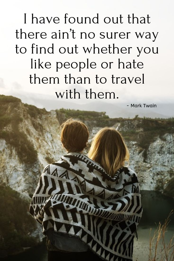 Couples travel quote: I have found out that there ain't no surer way to find out whether you like people or hate them than to travel with them.