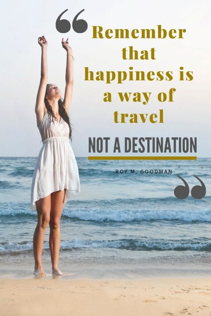 Travel quotes - Remember that happiness is a way of travel – not a destination.