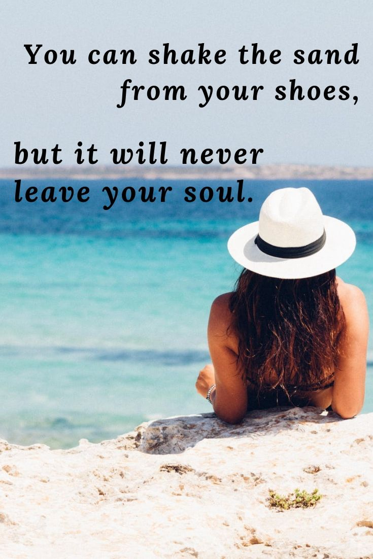 Travel quotes about sand - You can shake the sand from your shoes, but it will never leave your soul.