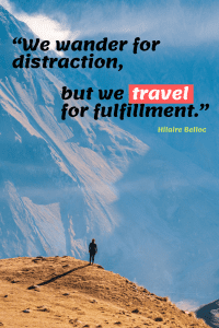 We wander for distraction, but we travel for fulfillment.