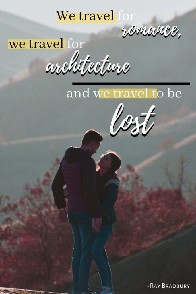 We travel for romance, we travel for architecture and we travel to be lost.