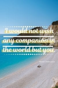 I would not wish any companion in the world but you