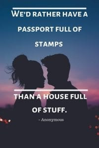 We'd rather have a passport full of stamps than a house full of stuff.