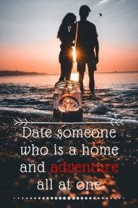Date someone who is a home and adventure all at one