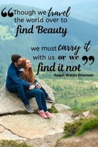 Though we travel the world over to find the beauty we must carry it with us or we find it not