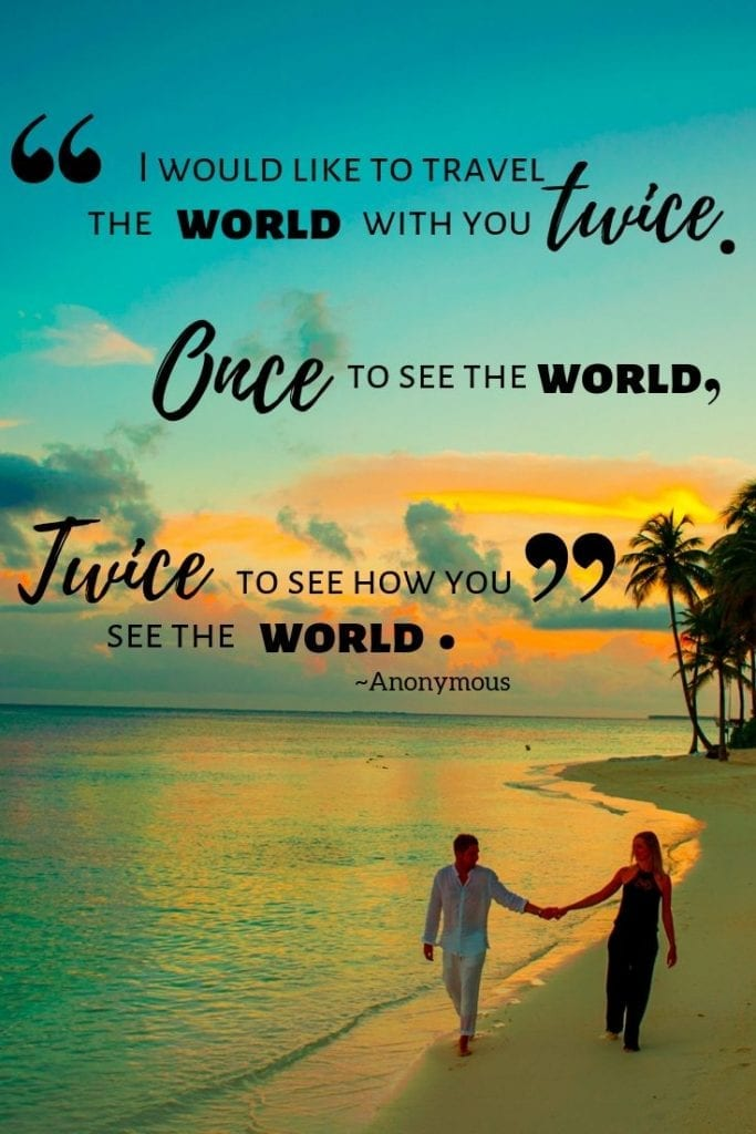 I would like to travel the world with you twice. Once to see the world. Twice, to see the way you see the world.- Travel Together quotes