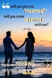 Travel Quotes: Will you give me yourself? Will you come travel with me? Shall we stick by each other as long as we live?