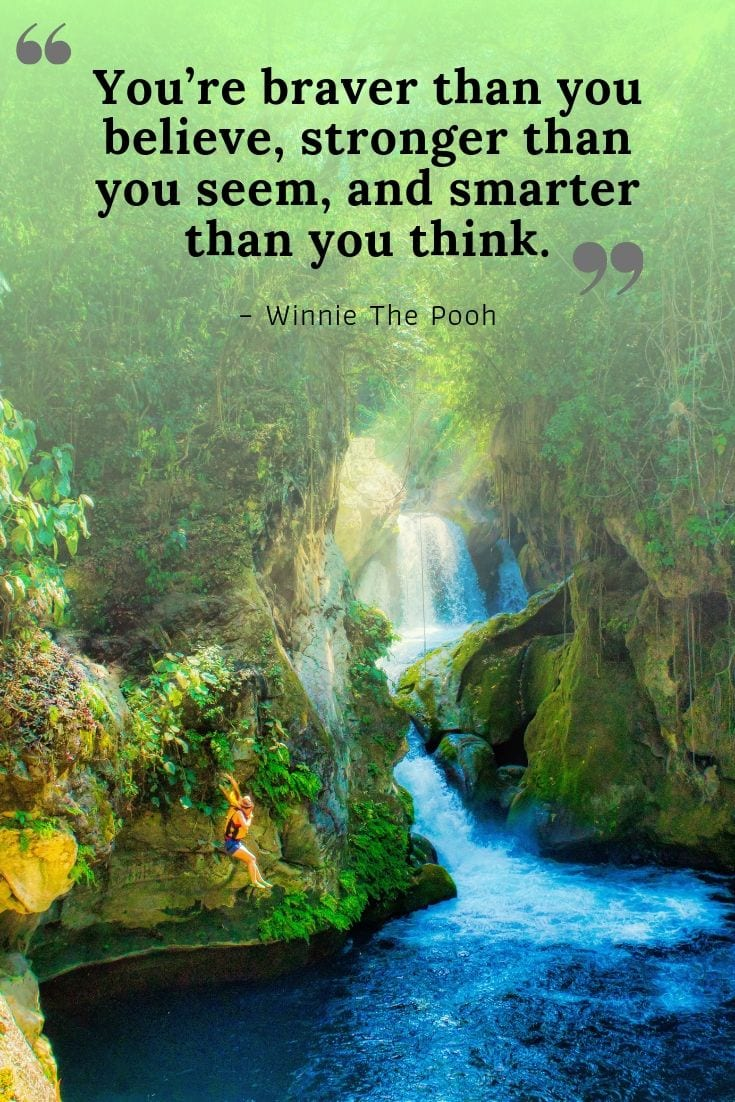Winnie the Pooh quote - You're braver than you believe, stronger than you seem, and smarter than you think.