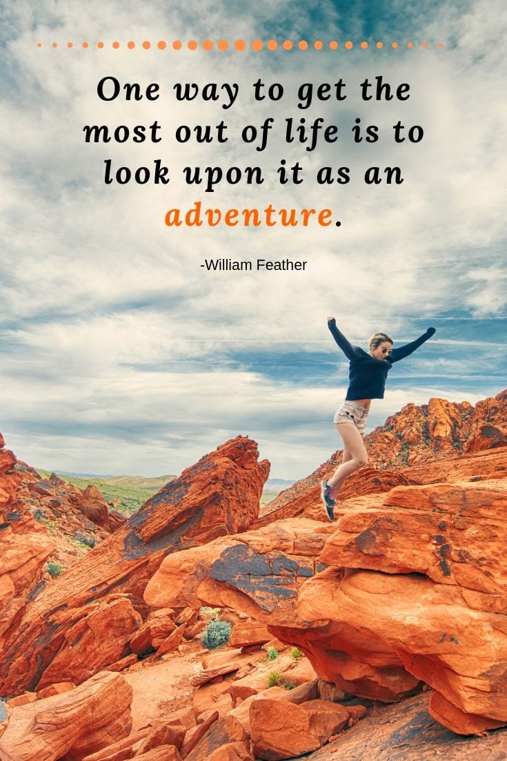 One way to get the most out of life is to look upon it as an adventure. - Quote by William Feather