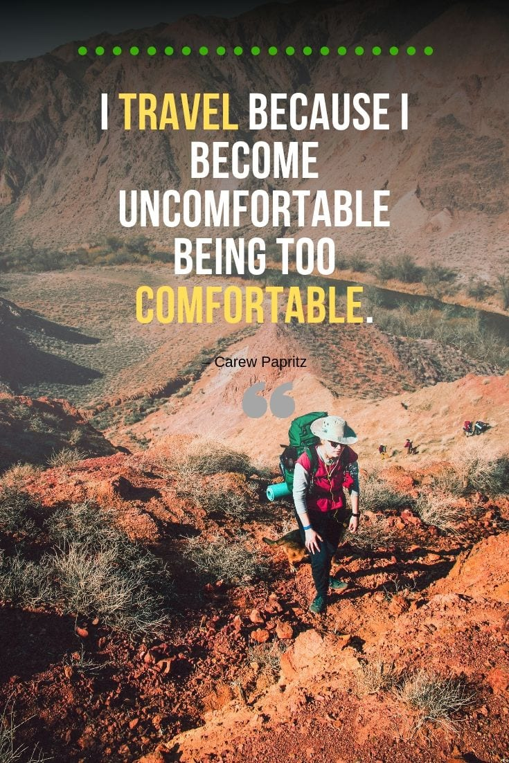 Quote about Traveling - I travel because I become uncomfortable being too comfortable.