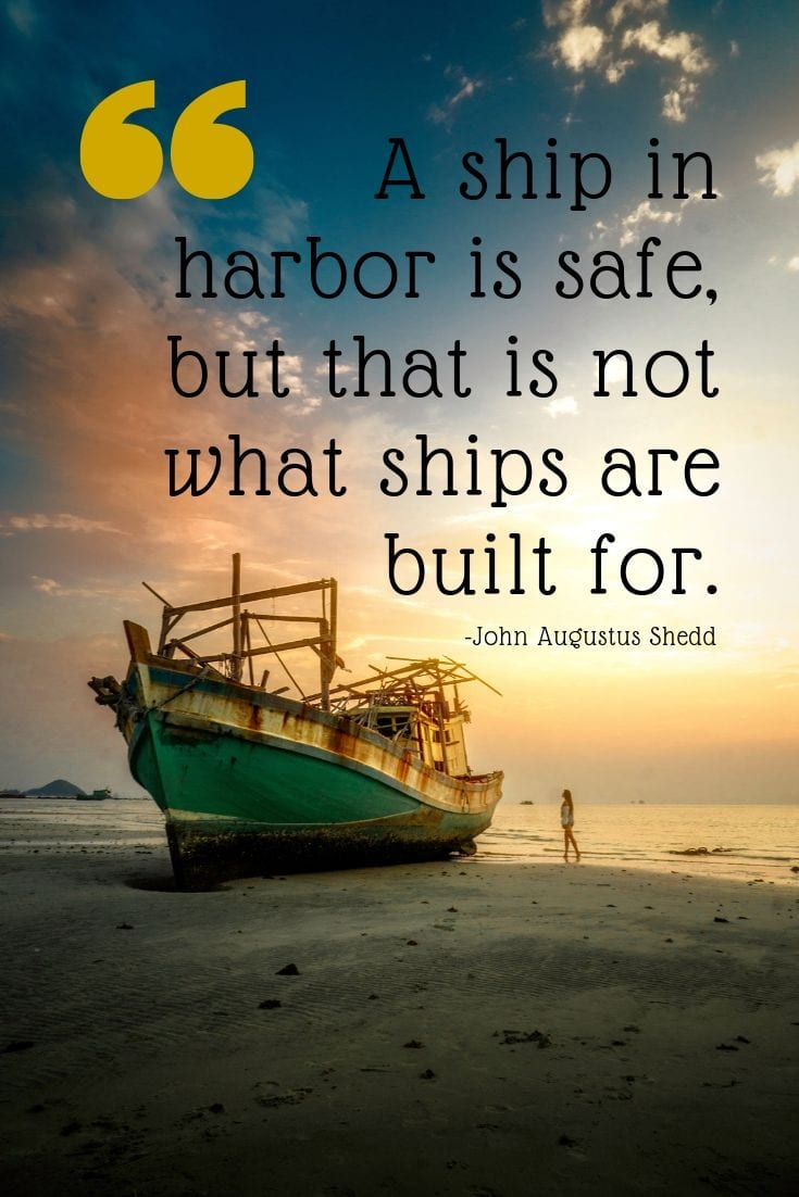 Sailing adventure quote - A ship in harbor is safe, but that is not what ships are built for.