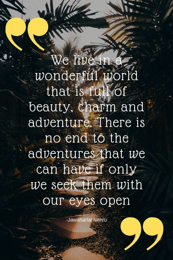 Adventure Travel Quotes - We live in a wonderful world that is full of beauty, charm and adventure. There is no end to the adventures that we can have if only we seek them with our eyes open.
