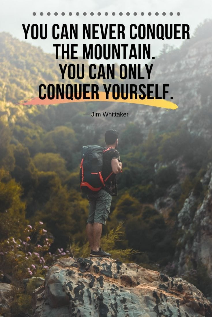 Outdoor Adventure Quotes - You can never conquer the mountain. You can only conquer yourself.