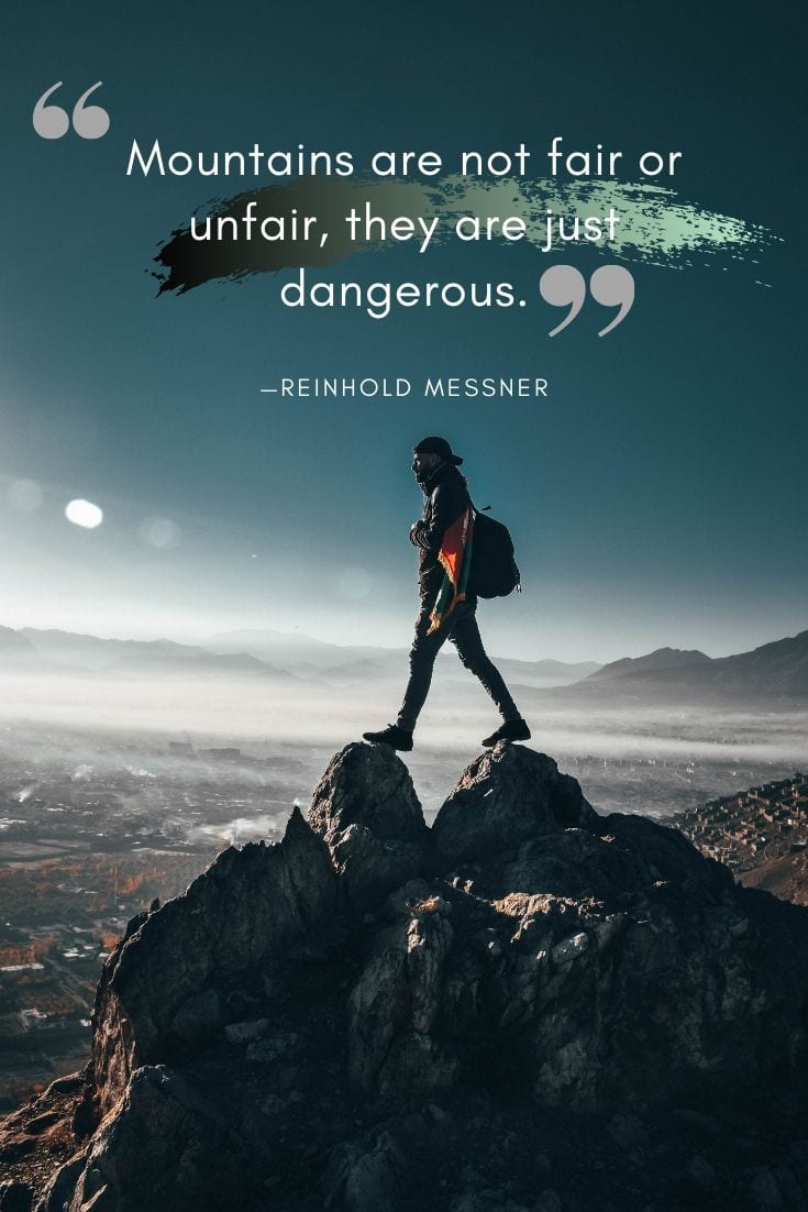 Mountains and Adventure quote - Mountains are not fair or unfair, they are just dangerous.