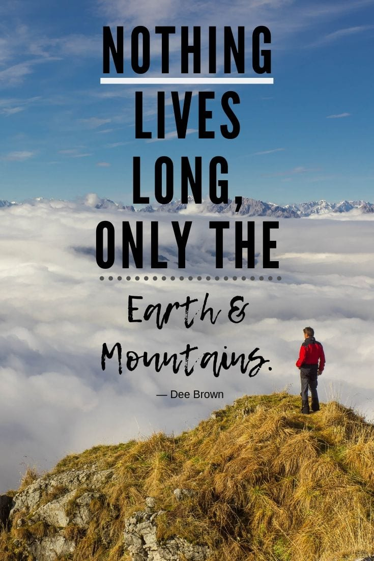 Travel Quote - Nothing lives long, Only the earth and mountains