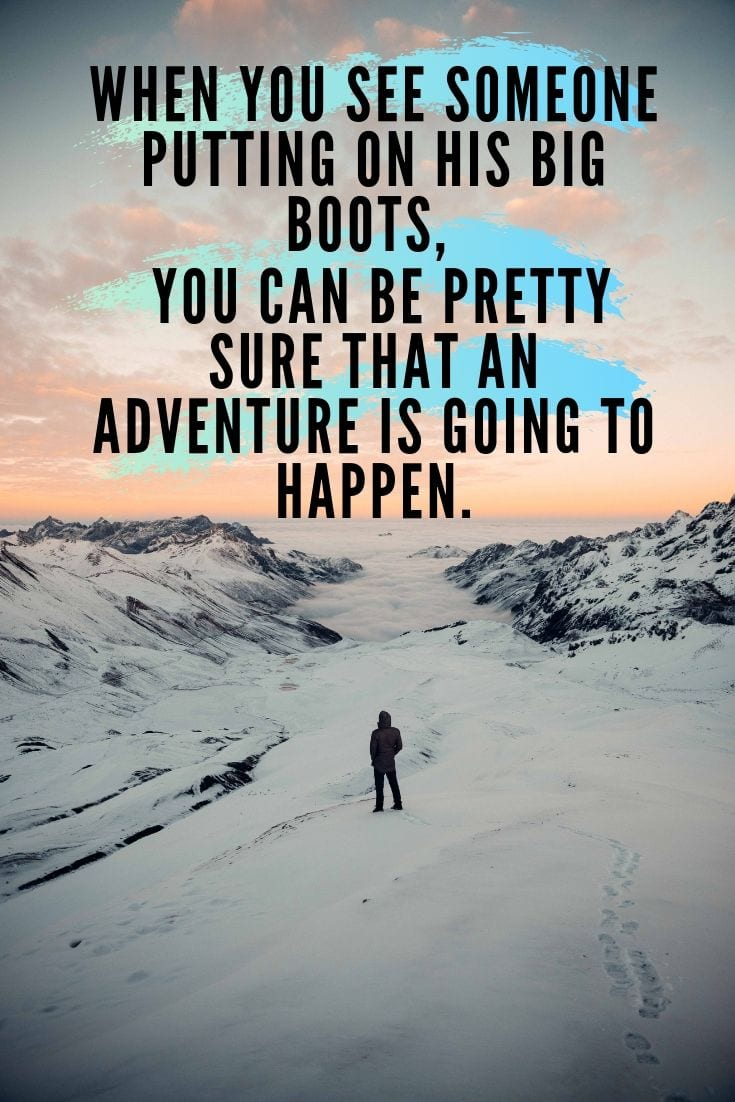 When you see someone putting on his Big Boots, you can be pretty sure that an Adventure is going to happen.