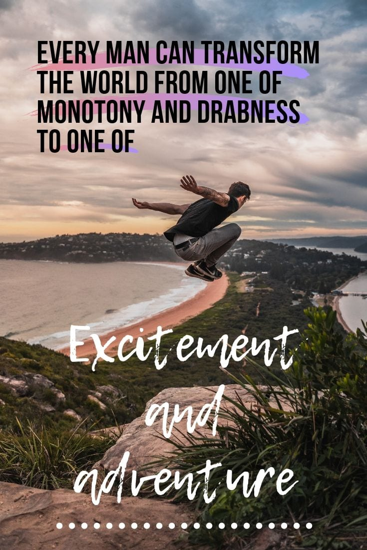 Excitement and Adventure quote - Every man can transform the world from one of monotony and drabness to one of excitement and adventure.