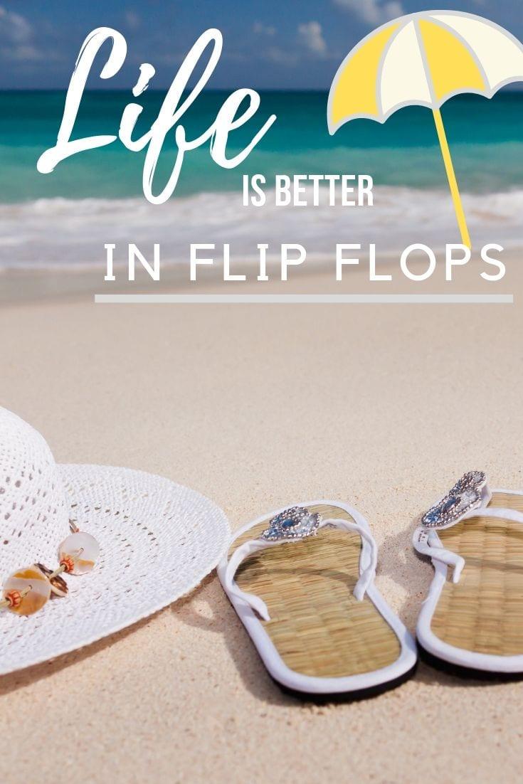 Short beach captions - Life is better in flip flops.