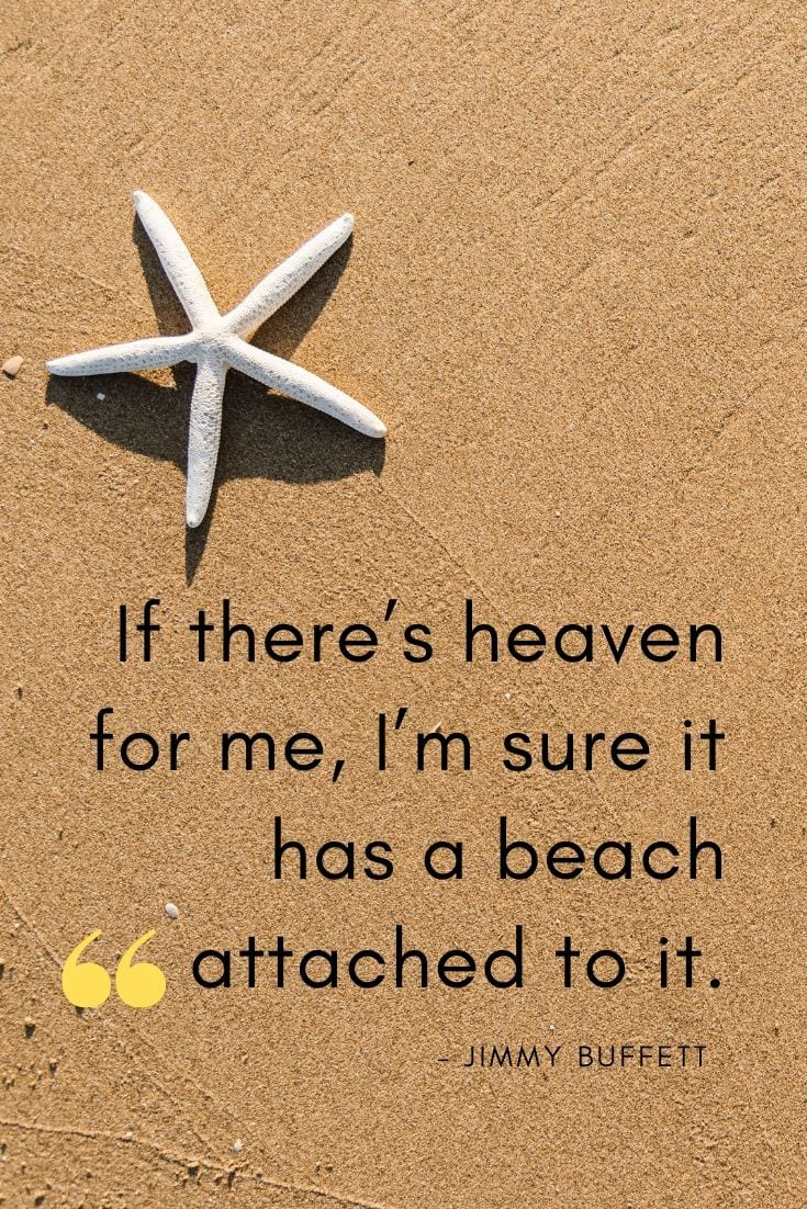 "Inspirational ocean quotes - ""If there's heaven for me, I'm sure it has a beach attached to it."" – Jimmy Buffett"