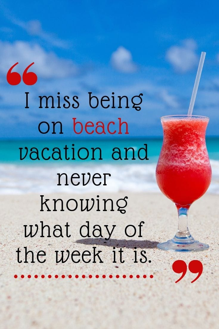 Beach holiday quotes - I miss being on beach vacation and never knowing what day of the week it is.