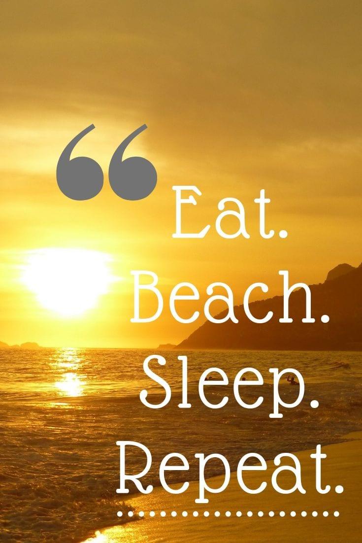 Caption for beach - Eat. Beach. Sleep. Repeat.