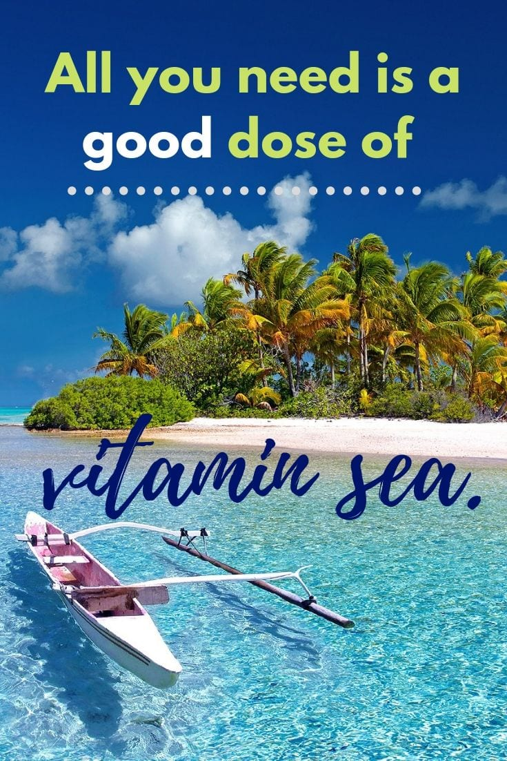 Beach travel quotes - All you need is a good dose of vitamin sea.