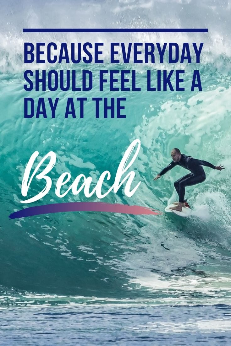 Beach walk quotes - Because everyday should feel like a day at the beach.