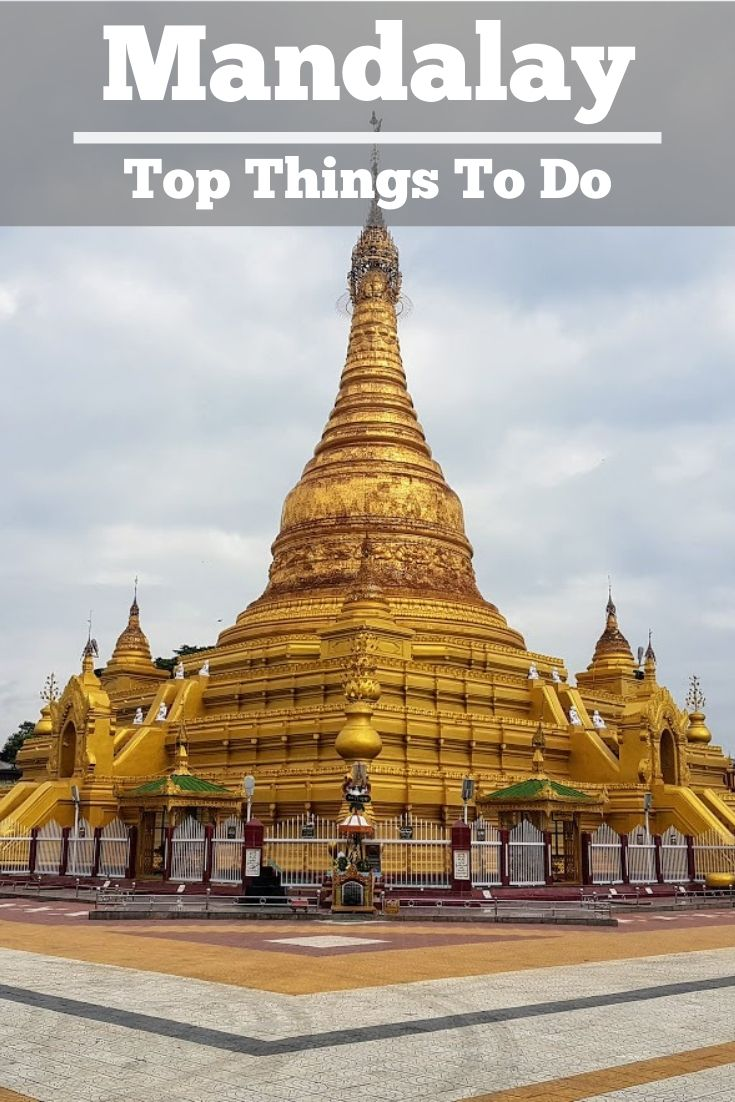 A guide to the top things to do in Mandalay Myanmar