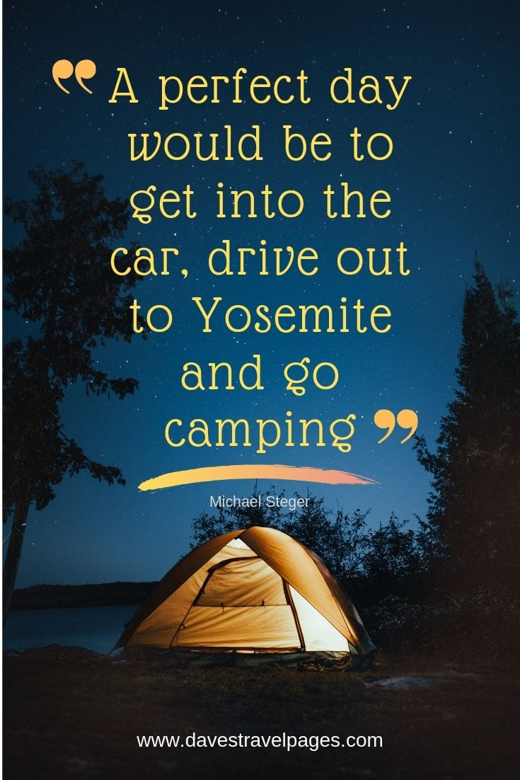"Perfect Day Quotes - ""A perfect day would be to get into the car, drive out to Yosemite and go camping."""