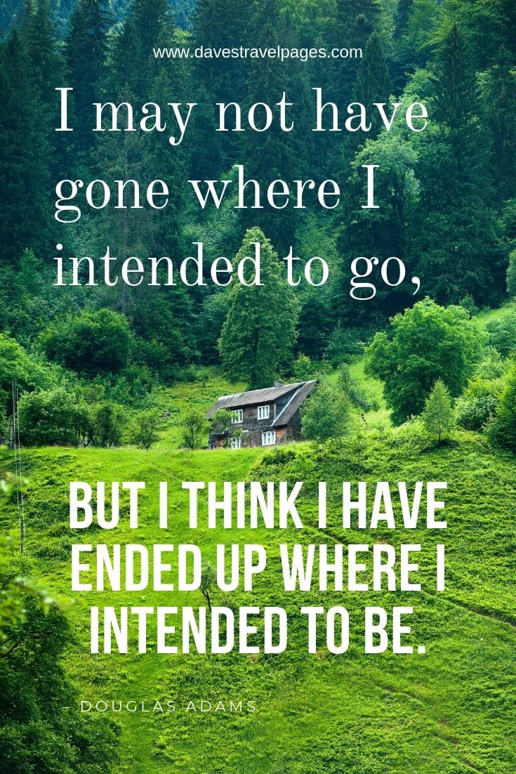 Douglas Adams Quotes - I may not have gone where I intended to go, but I think I have ended up where I intended to be.