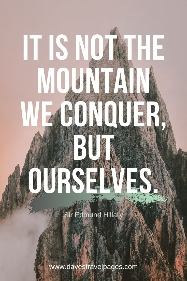 "Mountaineering Quotes - ""It is not the mountain we conquer, but ourselves."""