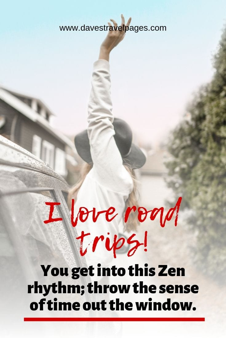 Road trip quote - I love road trips. You get into this Zen rhythm; throw the sense of time out the window