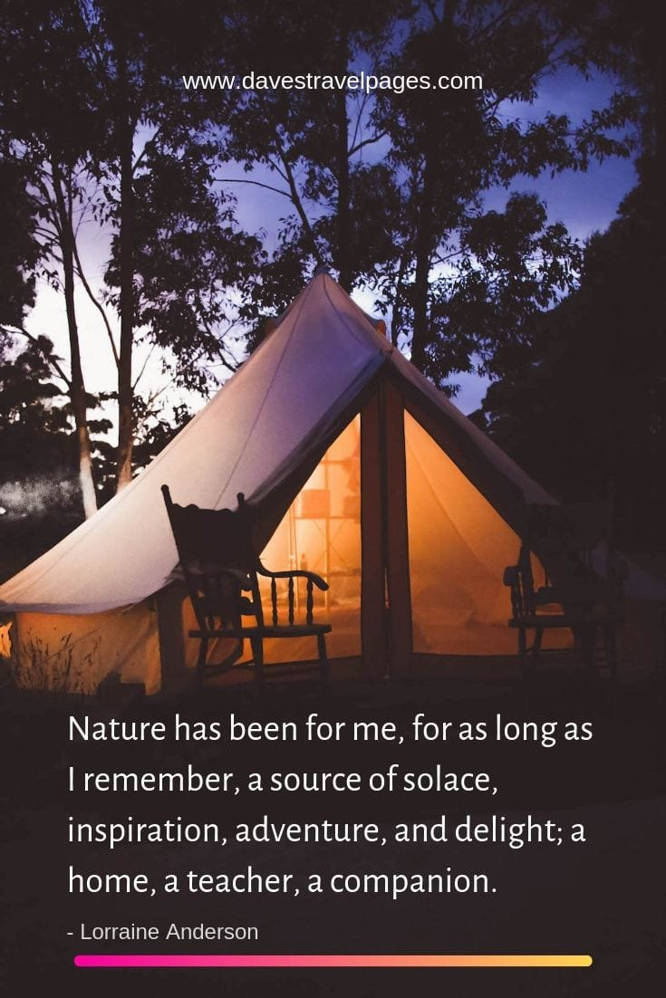 "Inspiring adventure quotes - ""Nature has been for me, for as long as I remember, a source of solace, inspiration, adventure, and delight; a home, a teacher, a companion."""