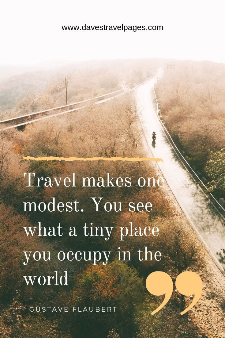 "Quotes - ""Travel makes one modest. You see what a tiny place you occupy in the world."""
