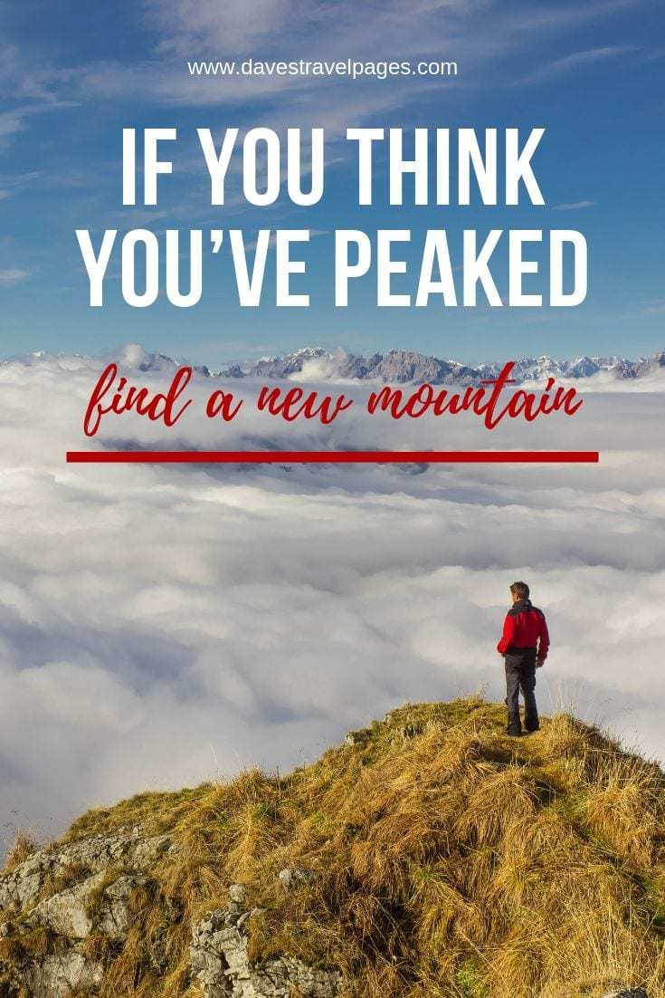 "Motivation Quotes - ""If you think you've peaked, find a new mountain."""