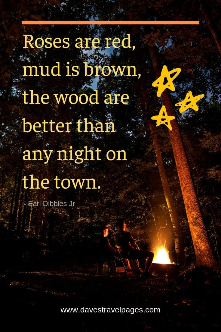 "Fun camping quotes - ""Roses are red, mud is brown, the wood are better than any night on the town."""
