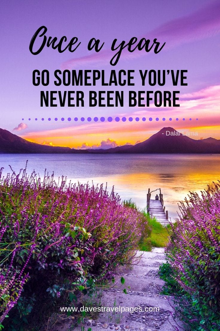"Inspiring and motivational quotes - ""Once a year, go someplace you've never been before."""