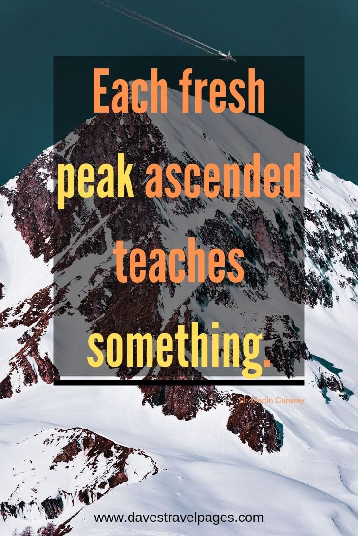 "Motivational Quotes - ""Each fresh peak ascended teaches something."""