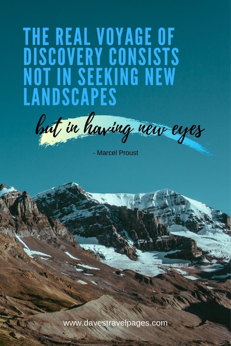 "Quotes about taking a voyage- ""The real voyage of discovery consists not in seeking new landscapes, but in having new eyes."""