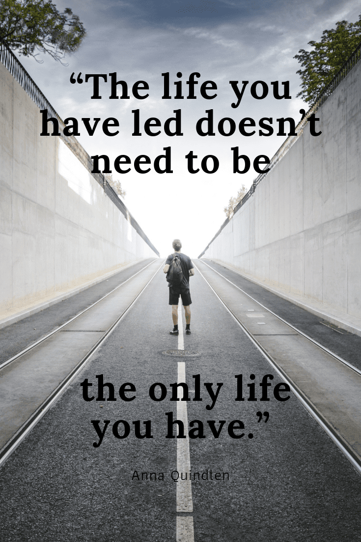 The life you have led doesn't need to be the only life you have quote