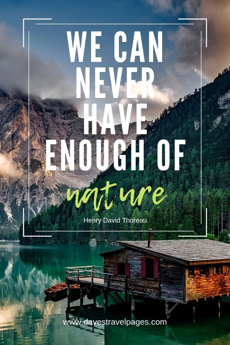 "Quotes about nature - ""We can never have enough of nature."""