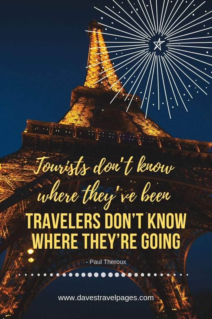 "Traveler quotes - ""Tourists don't know where they've been, travelers don't know where they're going."""