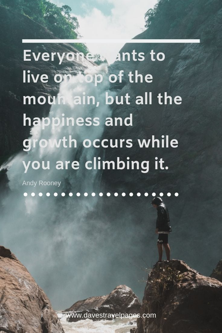 "Mountain quote - ""Everyone wants to live on top of the mountain, but all the happiness and growth occurs while you are climbing it."""