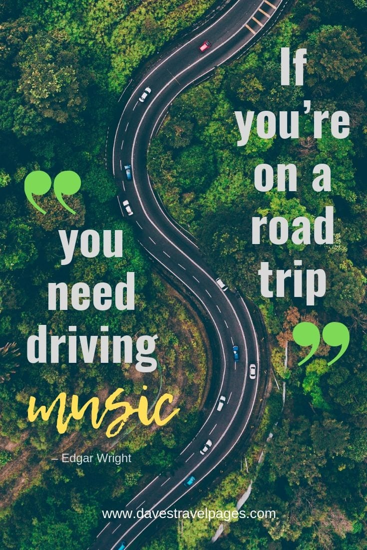 Road trip music quotes - If you're on a road trip, you need driving music.