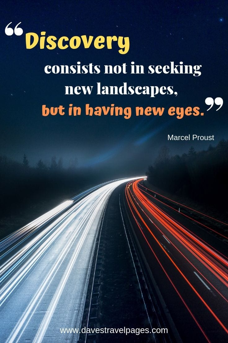 Travel and discovery quotes - Discovery consists not in seeking new landscapes, but in having new eyes.